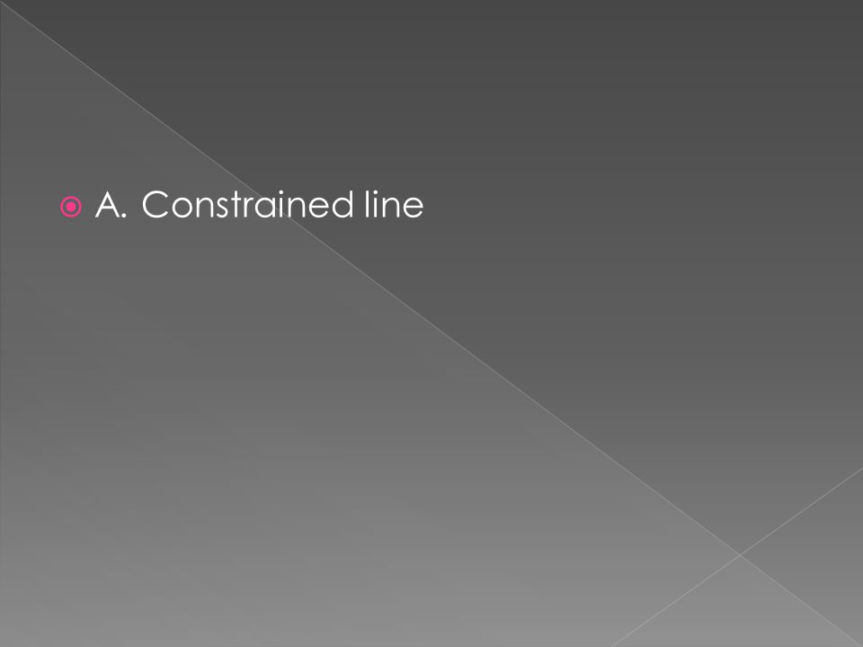  A. Constrained line