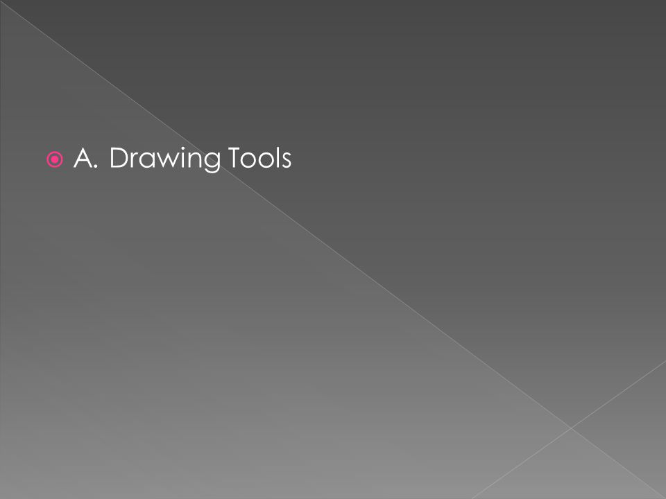  A. Drawing Tools