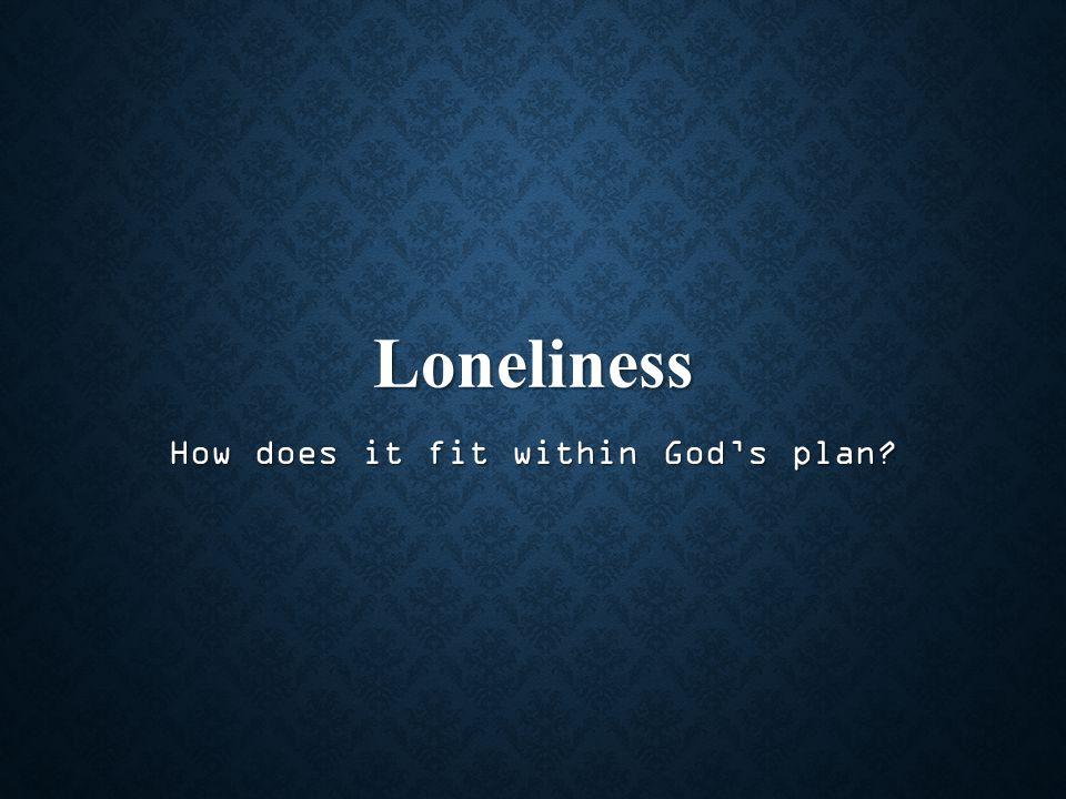 Loneliness How does it fit within God's plan