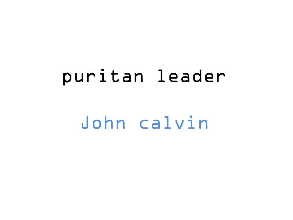 puritan leader John calvin