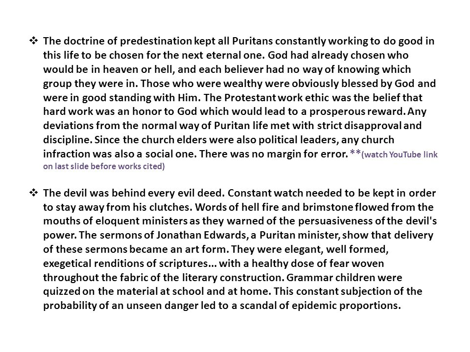  The doctrine of predestination kept all Puritans constantly working to do good in this life to be chosen for the next eternal one.