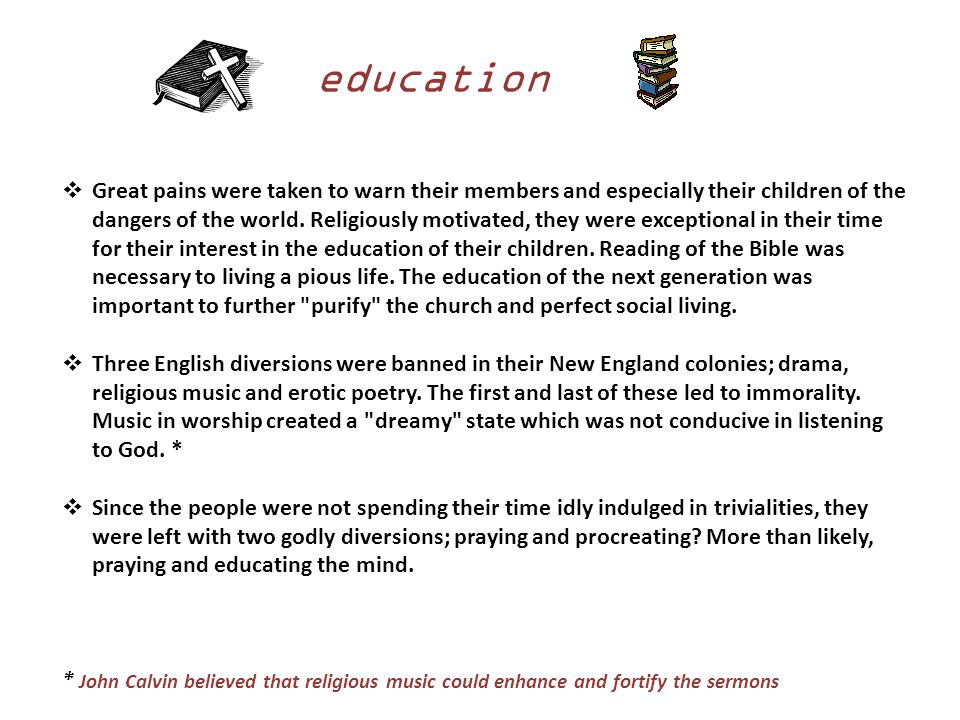 education  Great pains were taken to warn their members and especially their children of the dangers of the world.
