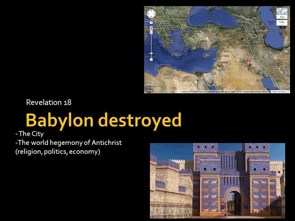Revelation 18 - The City -The world hegemony of Antichrist (religion, politics, economy)