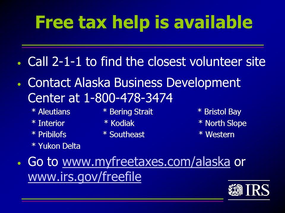 Free tax help is available Call 2-1-1 to find the closest volunteer site Contact Alaska Business Development Center at 1-800-478-3474 * Aleutians * Bering Strait * Bristol Bay * Interior * Kodiak * North Slope * Pribilofs * Southeast * Western * Yukon Delta Go to www.myfreetaxes.com/alaska or www.irs.gov/freefilewww.myfreetaxes.com/alaska www.irs.gov/freefile