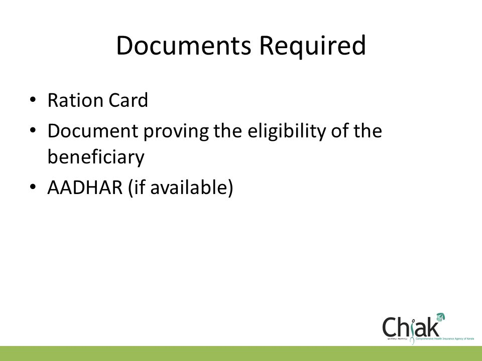 Documents Required Ration Card Document proving the eligibility of the beneficiary AADHAR (if available)