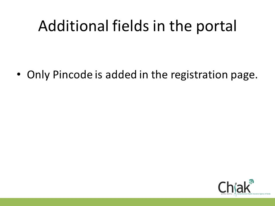 Additional fields in the portal Only Pincode is added in the registration page.
