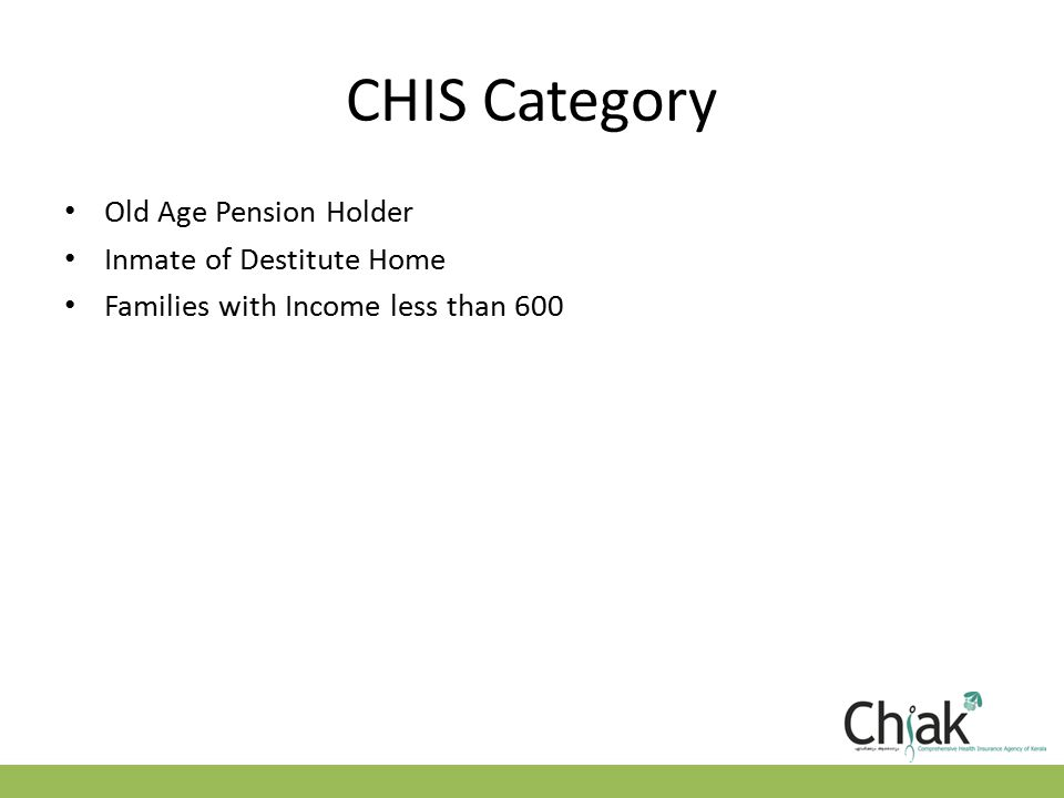 CHIS Category Old Age Pension Holder Inmate of Destitute Home Families with Income less than 600