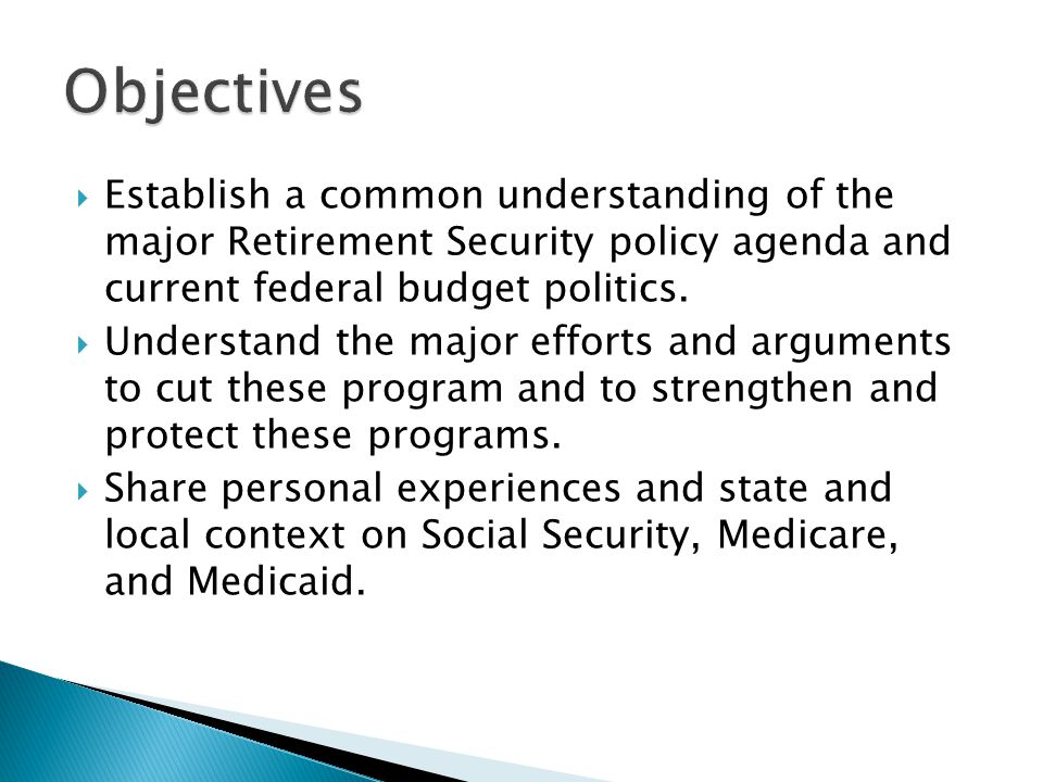  Establish a common understanding of the major Retirement Security policy agenda and current federal budget politics.