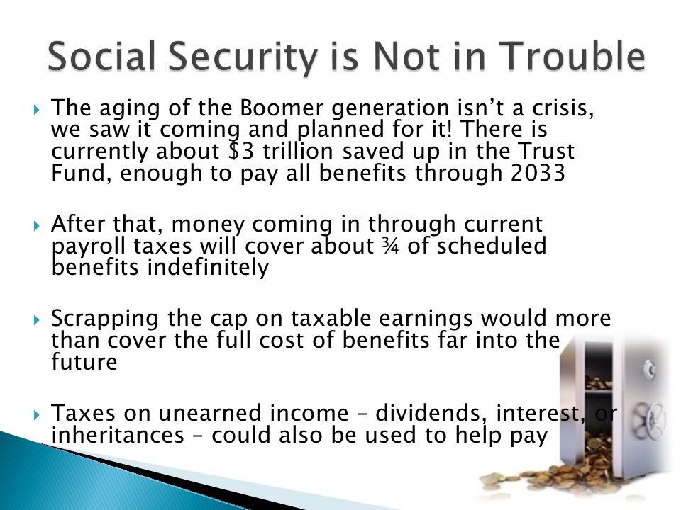  The aging of the Boomer generation isn't a crisis, we saw it coming and planned for it! There is currently about $3 trillion saved up in the Trust F