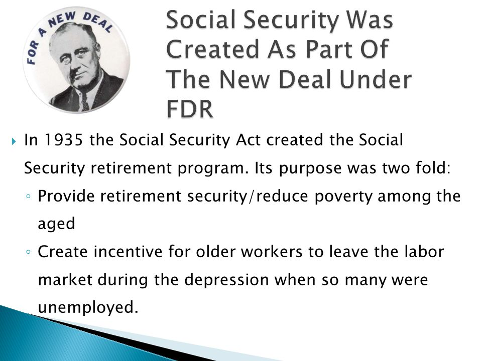  In 1935 the Social Security Act created the Social Security retirement program.