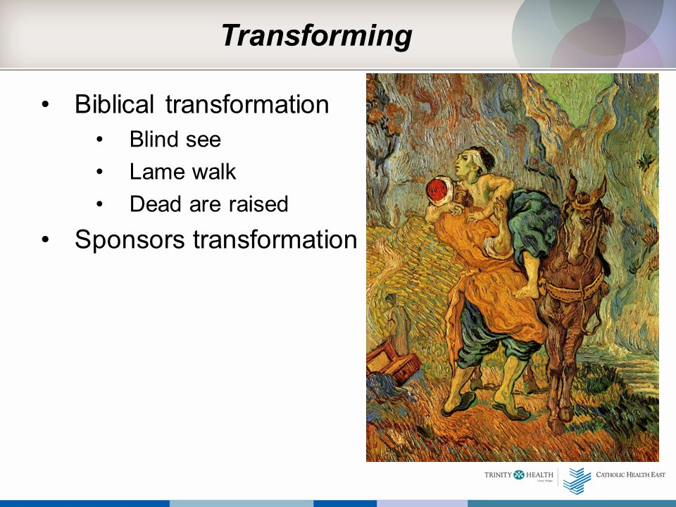 Transforming Biblical transformation Blind see Lame walk Dead are raised Sponsors transformation