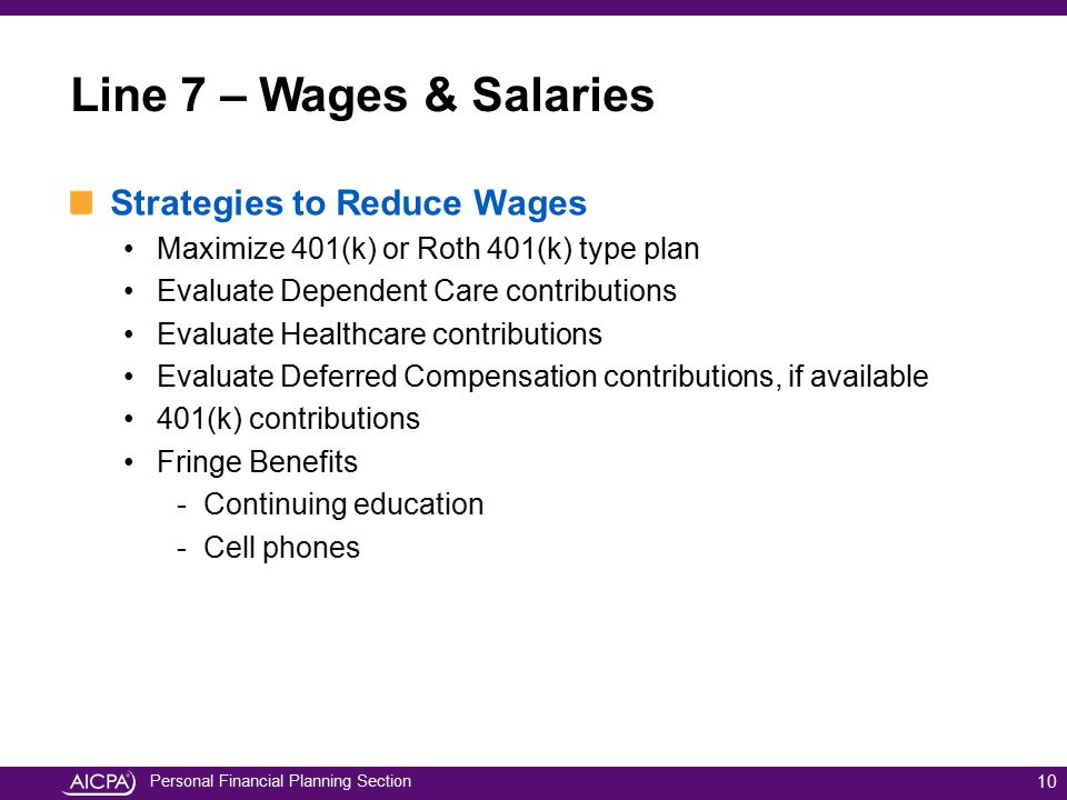 Personal Financial Planning Section Line 7 – Wages & Salaries Strategies to Reduce Wages Maximize 401(k) or Roth 401(k) type plan Evaluate Dependent C