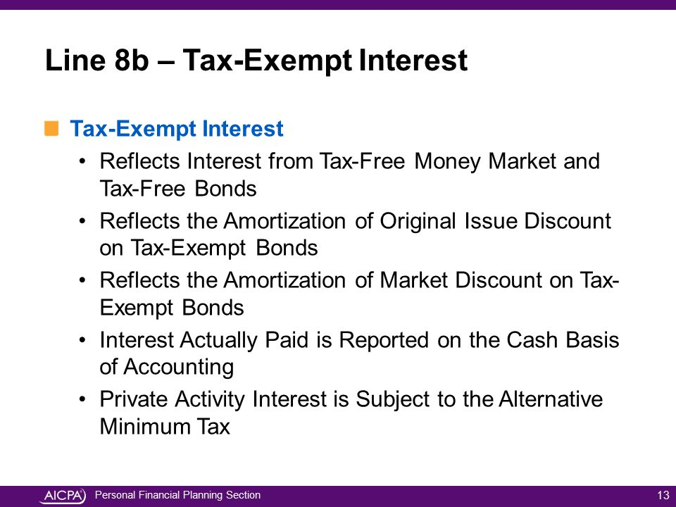 Personal Financial Planning Section Line 8b – Tax-Exempt Interest Tax-Exempt Interest Reflects Interest from Tax-Free Money Market and Tax-Free Bonds