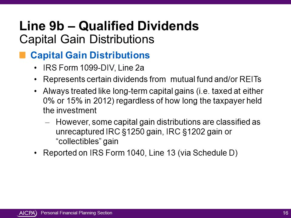 Personal Financial Planning Section 16 Line 9b – Qualified Dividends Capital Gain Distributions IRS Form 1099-DIV, Line 2a Represents certain dividend