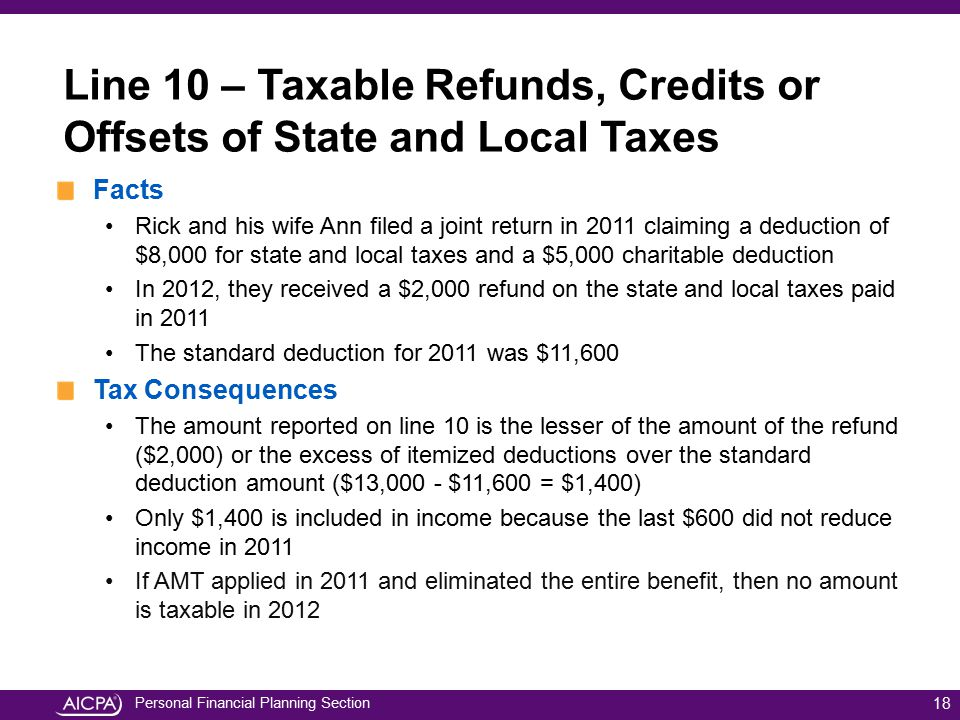 Personal Financial Planning Section 18 Line 10 – Taxable Refunds, Credits or Offsets of State and Local Taxes Facts Rick and his wife Ann filed a join