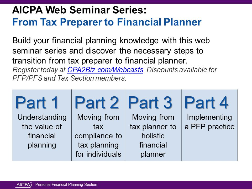 Personal Financial Planning Section AICPA Web Seminar Series: From Tax Preparer to Financial Planner Part 1 Understanding the value of financial plann