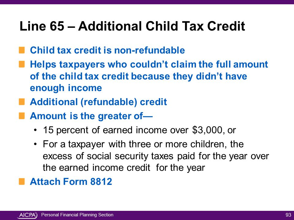 Personal Financial Planning Section Child tax credit is non-refundable Helps taxpayers who couldn't claim the full amount of the child tax credit beca