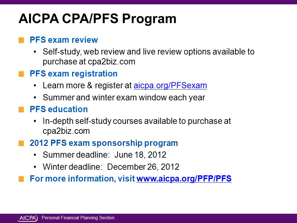 Personal Financial Planning Section AICPA CPA/PFS Program PFS exam review Self-study, web review and live review options available to purchase at cpa2