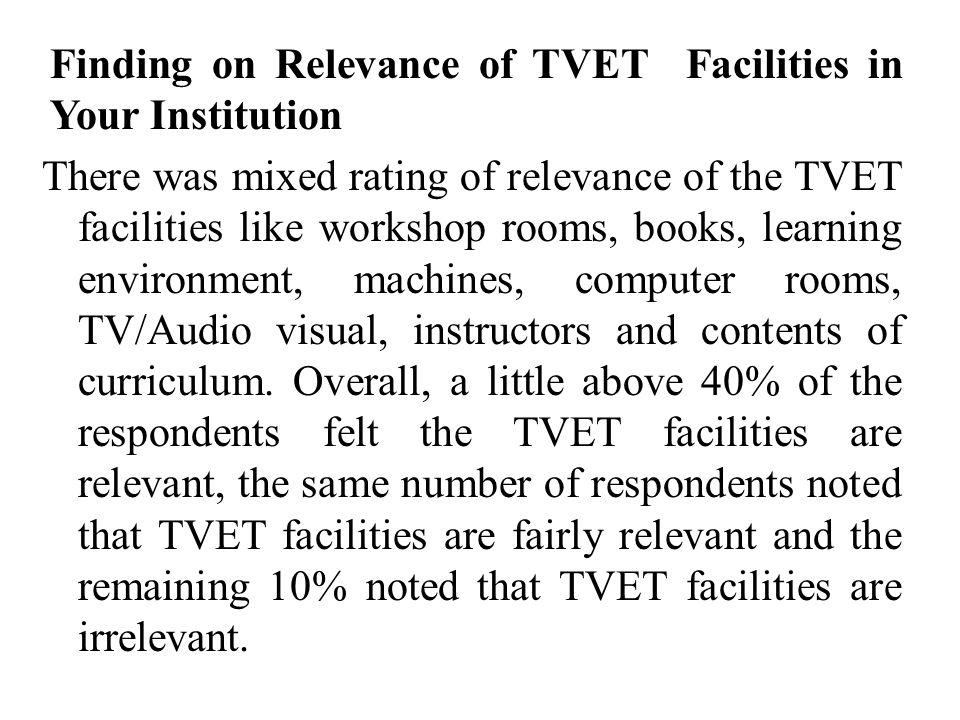 Finding on Relevance of TVET Facilities in Your Institution There was mixed rating of relevance of the TVET facilities like workshop rooms, books, lea