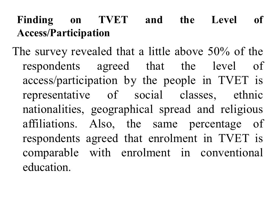 Finding on TVET and the Level of Access/Participation The survey revealed that a little above 50% of the respondents agreed that the level of access/p