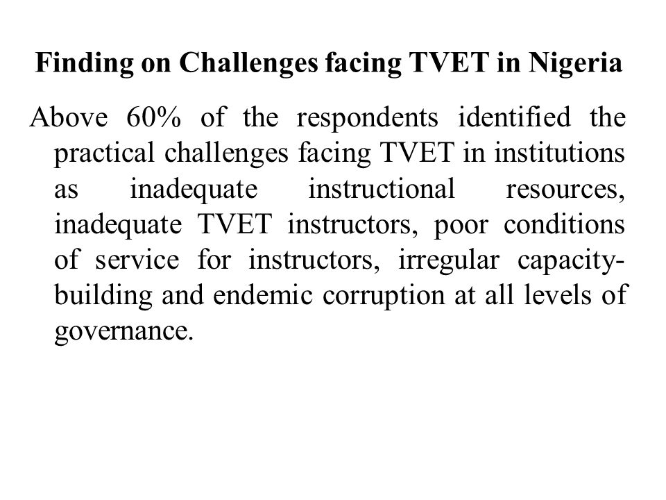 Finding on Challenges facing TVET in Nigeria Above 60% of the respondents identified the practical challenges facing TVET in institutions as inadequat