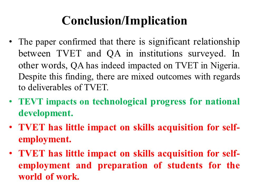 Conclusion/Implication The paper confirmed that there is significant relationship between TVET and QA in institutions surveyed. In other words, QA has