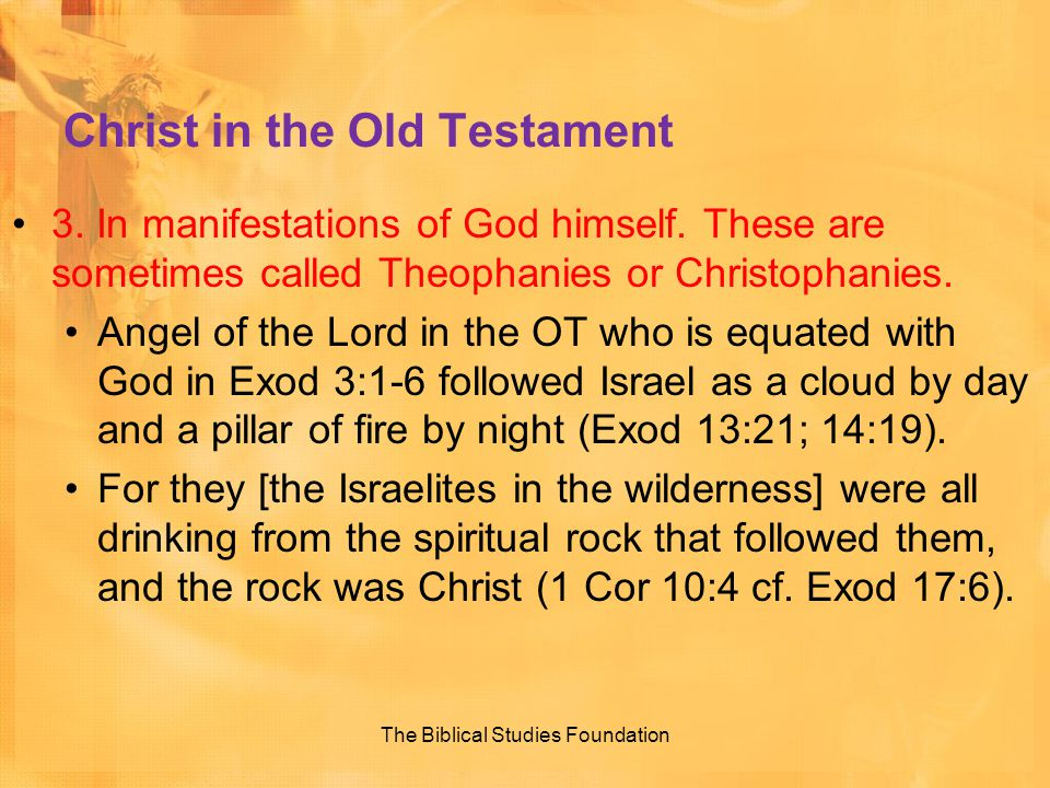 Christ in the Old Testament 3. In manifestations of God himself. These are sometimes called Theophanies or Christophanies. Angel of the Lord in the OT