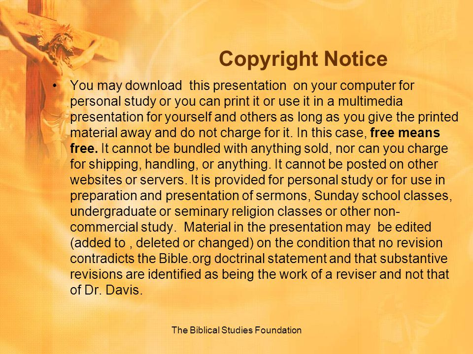 Copyright Notice You may download this presentation on your computer for personal study or you can print it or use it in a multimedia presentation for