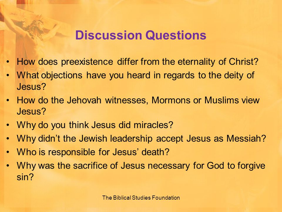 Discussion Questions How does preexistence differ from the eternality of Christ? What objections have you heard in regards to the deity of Jesus? How