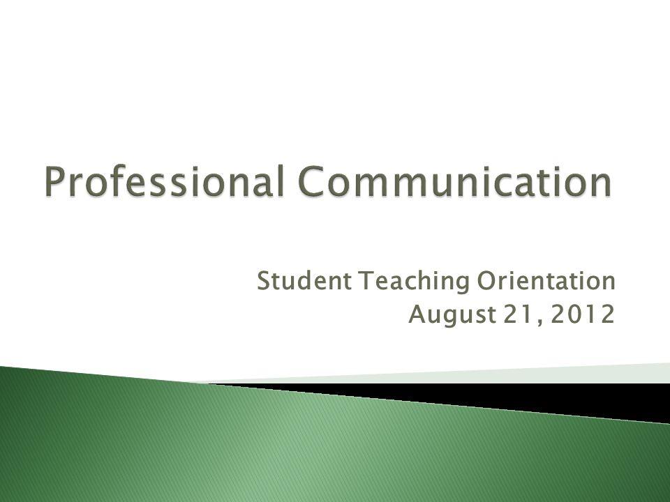 Student Teaching Orientation August 21, 2012