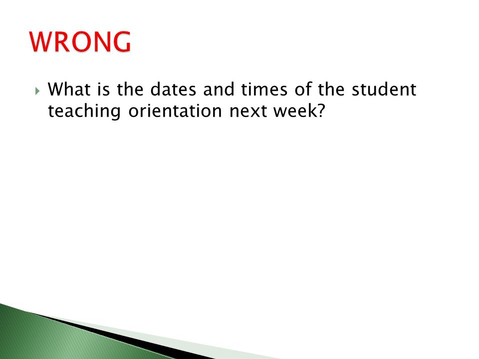  What is the dates and times of the student teaching orientation next week?