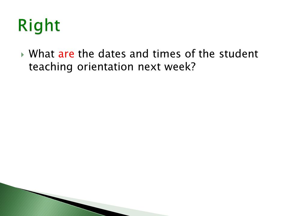  What are the dates and times of the student teaching orientation next week?