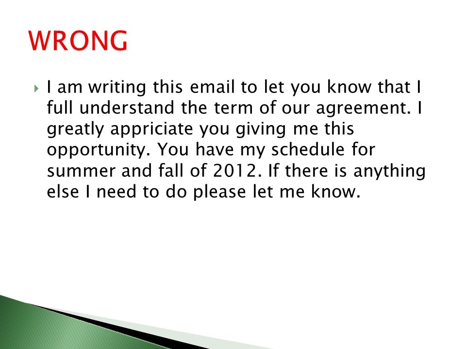  I am writing this email to let you know that I full understand the term of our agreement.