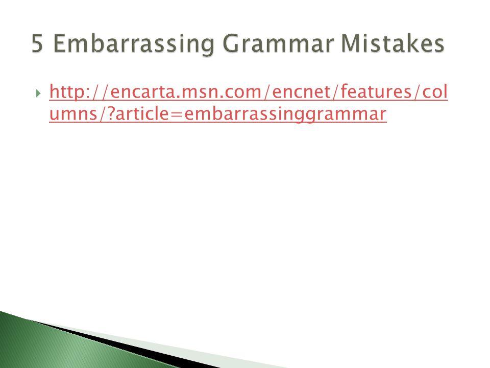  http://encarta.msn.com/encnet/features/col umns/?article=embarrassinggrammar http://encarta.msn.com/encnet/features/col umns/?article=embarrassinggrammar