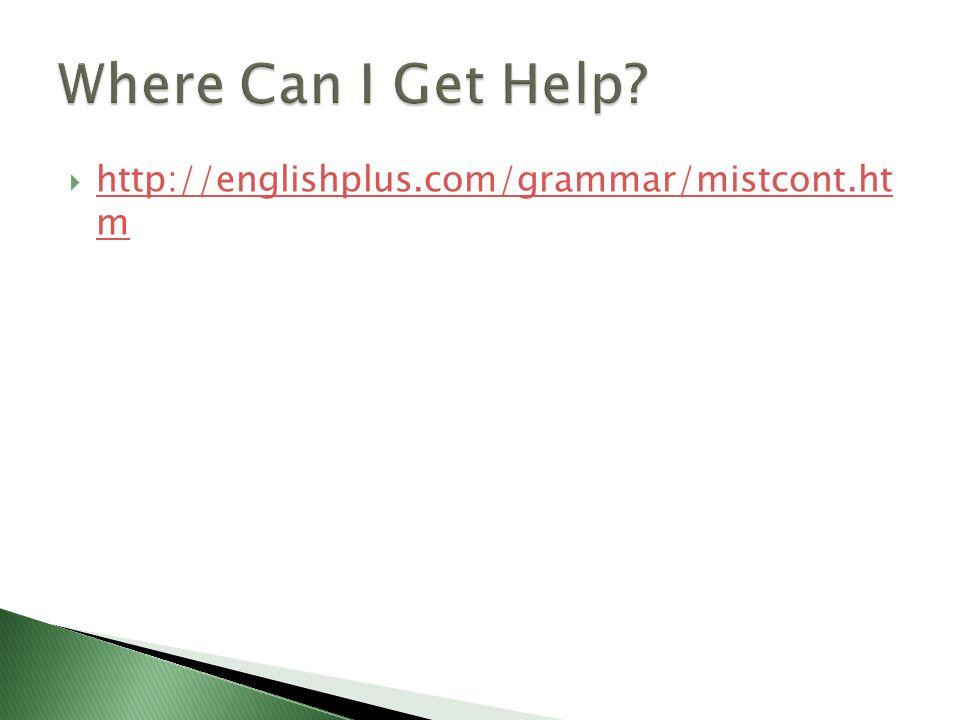  http://englishplus.com/grammar/mistcont.ht m http://englishplus.com/grammar/mistcont.ht m