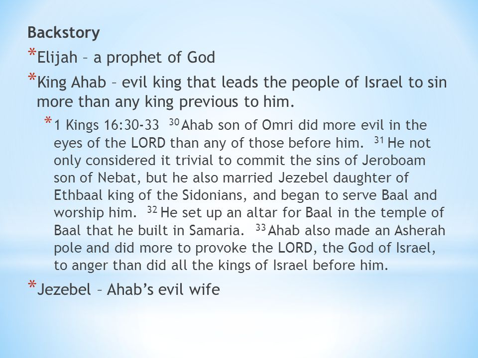 Backstory * Elijah – a prophet of God * King Ahab – evil king that leads the people of Israel to sin more than any king previous to him.