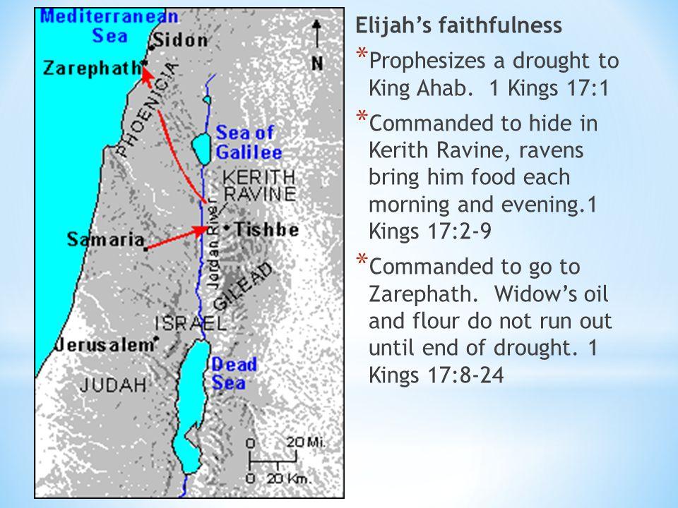 Elijah's faithfulness * Prophesizes a drought to King Ahab.