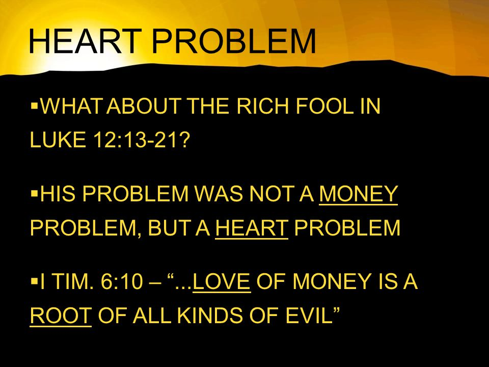 HEART PROBLEM  WHAT ABOUT THE RICH FOOL IN LUKE 12:13-21.