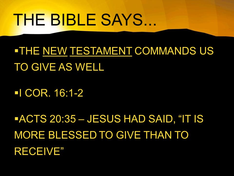 THE BIBLE SAYS...  THE NEW TESTAMENT COMMANDS US TO GIVE AS WELL  I COR.