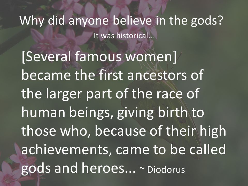 Why did anyone believe in the gods.