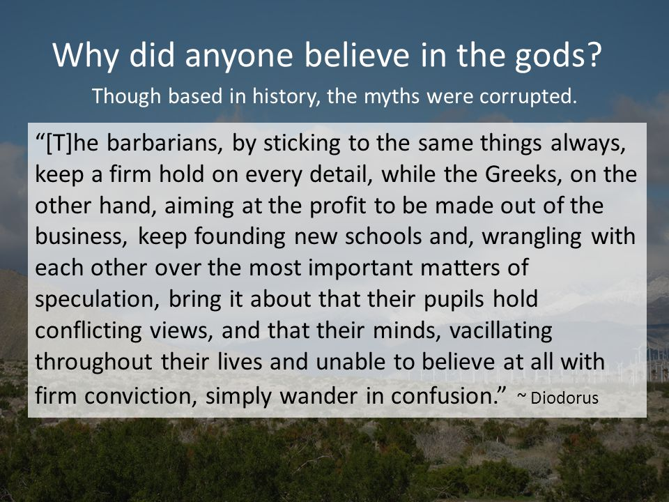 Why did anyone believe in the gods. Though based in history, the myths were corrupted.