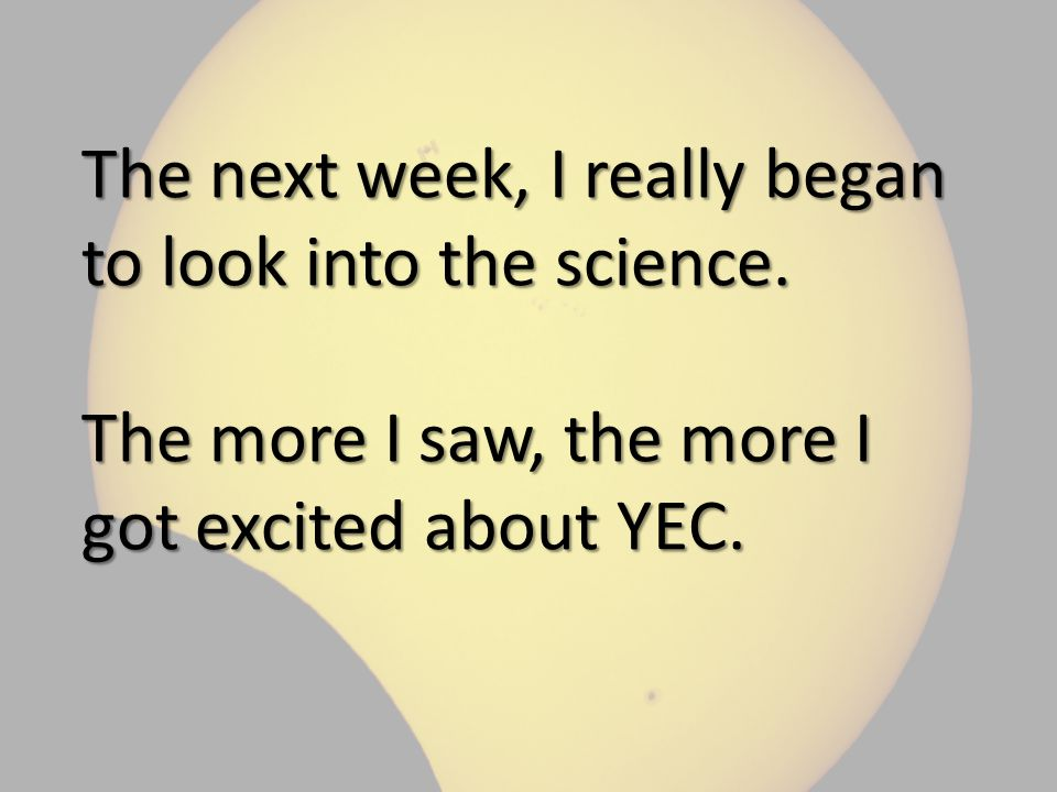 The next week, I really began to look into the science.