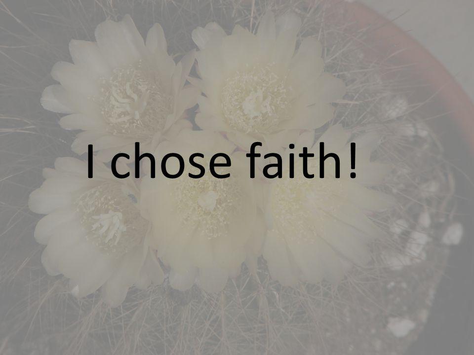 I chose faith!