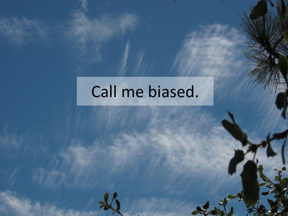 Call me biased.