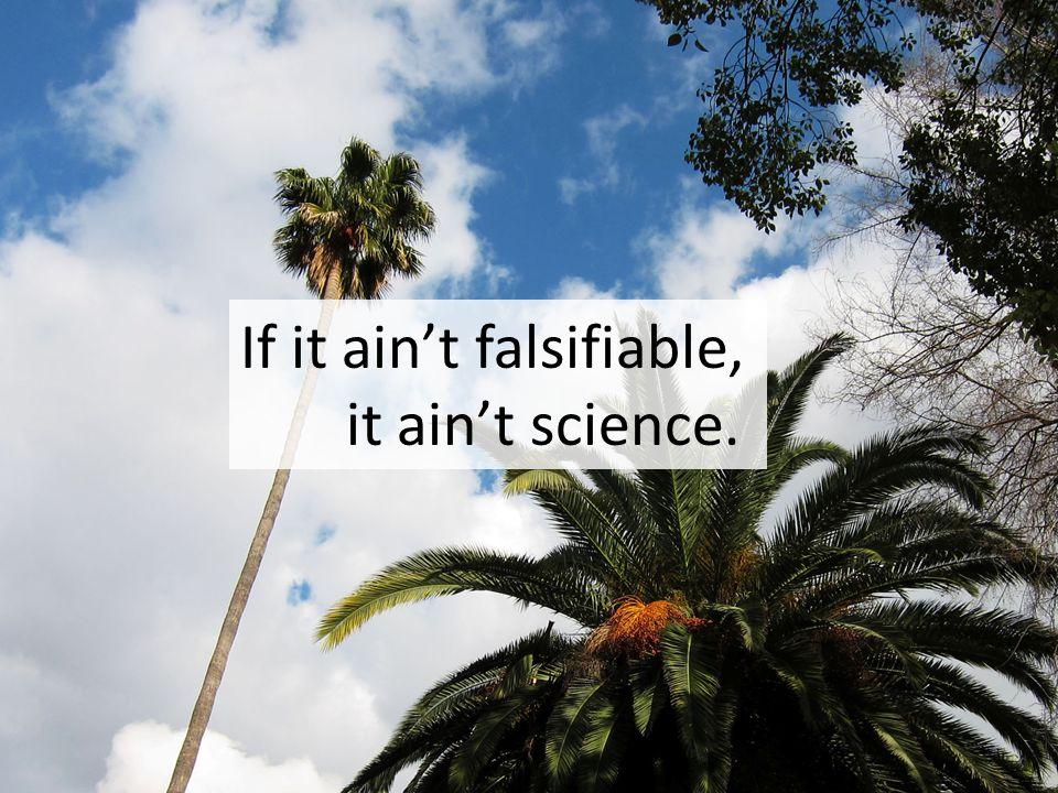 If it ain't falsifiable, it ain't science.