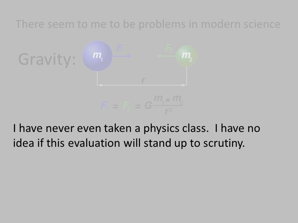 Gravity: There seem to me to be problems in modern science I have never even taken a physics class.