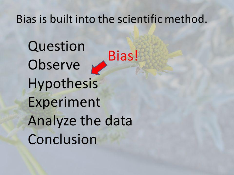 Bias is built into the scientific method.