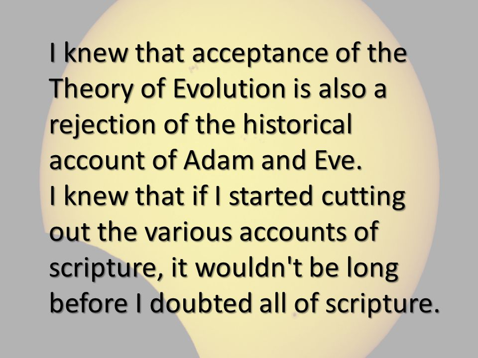 I knew that acceptance of the Theory of Evolution is also a rejection of the historical account of Adam and Eve.