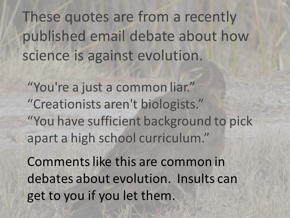 These quotes are from a recently published email debate about how science is against evolution.
