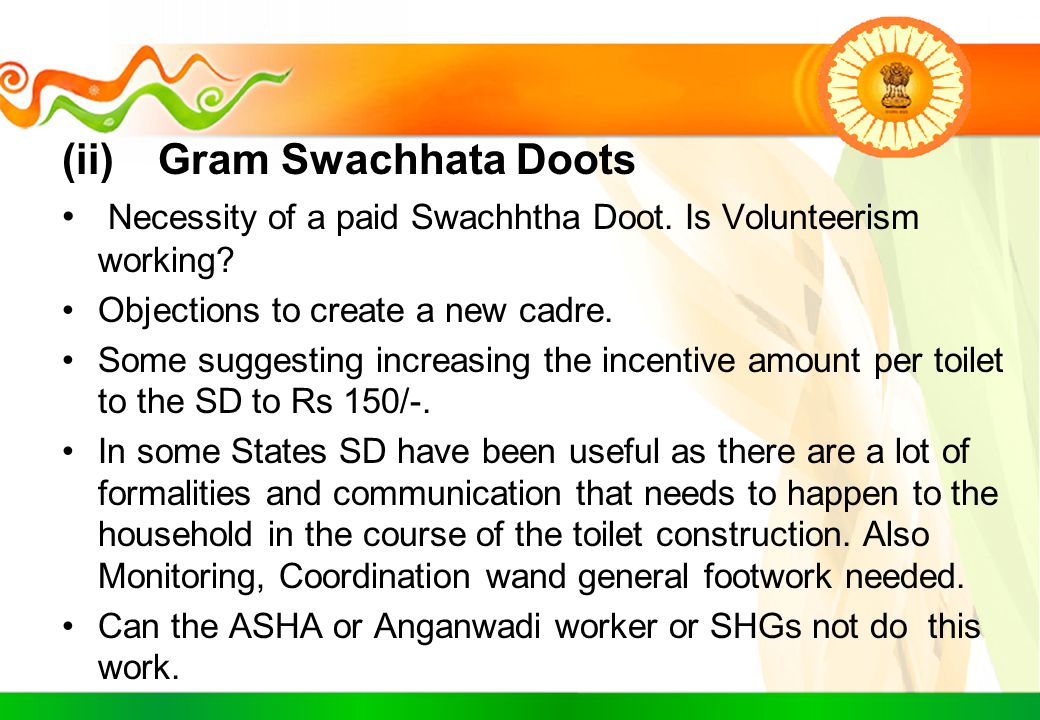 (ii) Gram Swachhata Doots Necessity of a paid Swachhtha Doot. Is Volunteerism working? Objections to create a new cadre. Some suggesting increasing th